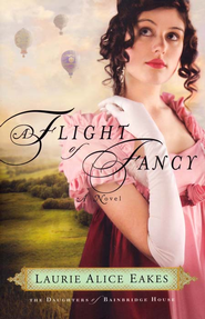 Flight of Fancy, A: A Novel - eBook  -     By: Laurie Alice Eakes