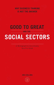 Good to Great and the Social Sectors: A Monograph to Accompany Good to Great  -     By: Jim Collins