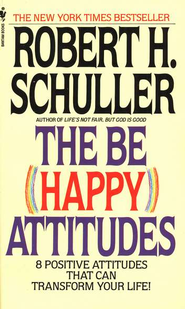 The Be Happy Attitudes: 8 Positive Attitudes That Can Transform Your Life!  -     By: Robert H. Schuller