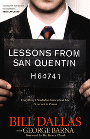 Lessons from San Quentin: Everything I Needed to Know about Life I Learned in Prison  -     By: Bill Dallas, George Barna