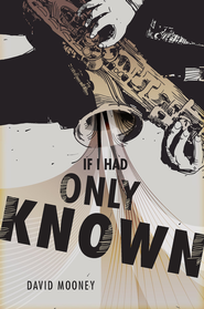 If I Had Only Known - eBook  -     By: David Mooney