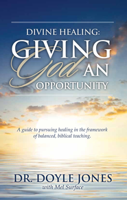 Divine Healing: Giving God an Opportunity: A guide to pursuing healing in the framework of balanced, biblical teaching. - eBook  -     By: Dr. Doyle Jones