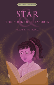 The Living Tale Series: Star and the Book of Treasures - eBook  -     By: Jane H. Smith M.D.