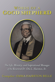Words of a Good Shepherd: The Life, Ministry, and Inspirational Messages of the Reverend Dr. Otis L. Hairston, Sr. - eBook  -     By: Emma Belle