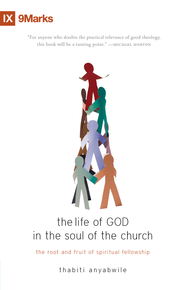 The Life of God in the Soul of the Church: The Root and Fruit of Spiritual Fellowship - eBook  -     By: Thabiti Anyabwile