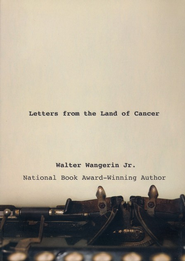 Letters from the Land of Cancer - eBook  -     By: Walter Wangerin Jr.