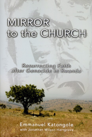 Mirror to the Church: Resurrecting Faith after Genocide in Rwanda - eBook  -     By: Emmanuel Katongole, Jonathan Wilson-Hartgrove