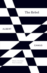 The Rebel: An Essay on Man in Revolt - eBook  -     By: Albert Camus