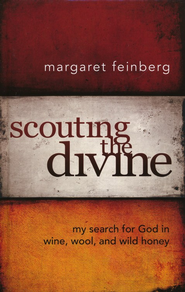 Scouting the Divine: My Search for God in Wine, Wool, and Wild Honey - eBook  -     By: Margaret Feinberg
