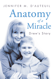 Anatomy of a Miracle: Drew's Story - eBook  -     By: Jennifer D'Auteuil