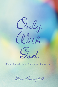 Only With God: One Families Cancer Journey - eBook  -     By: Dione Campbell