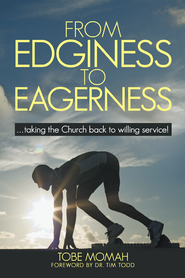 From Edginess to Eagerness: ...taking the Church back to willing service! - eBook  -     By: Tobe Momah