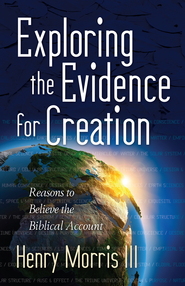 Exploring the Evidence for Creation: Reasons to Believe the Biblical Account - eBook  -     By: Henry Morris III