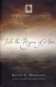 Into the Region of Awe: Mysticism in C.S. Lewis  -     By: David C. Downing