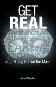 Get REAL: Stop Hiding Behind the Mask - eBook  -     By: Jamy Whitaker