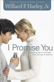 I Promise You: Preparing for a Marriage That Will Last a Lifetime - eBook  -     By: Willard F. Harley Jr.
