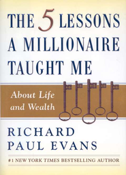 The 5 Lessons a Millionaire Taught Me: About Life and Wealth  -     By: Richard Paul Evans