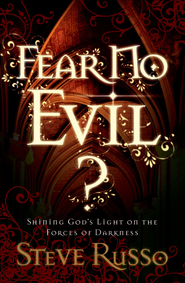 Fear No Evil?: Shining God's Light on the Forces of Darkness - eBook  -     By: Steve Russo