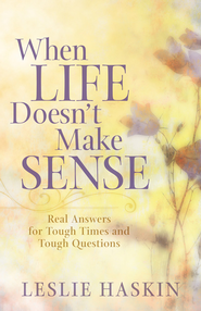 When Life Doesn't Make Sense: Real Answers for Tough Times and Tough Questions - eBook  -     By: Leslie Haskin