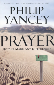 Prayer: Does It Make Any Difference?   -     By: Philip Yancey
