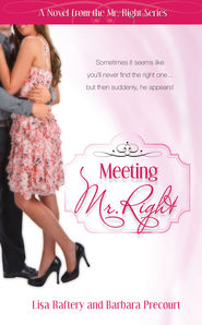 Meeting Mr. Right: Novel # 2 - eBook  -     By: Lisa Raftery & Barbara Precourt