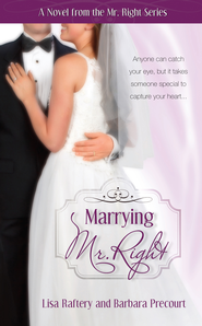 Marrying Mr. Right: Novel # 3 - eBook  -     By: Lisa Raftery, Barbara Precourt