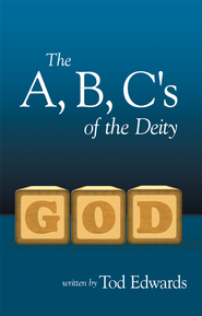 The A, B, C's of the Deity - eBook  -     By: Tod Edwards