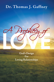 A Prophecy of Love: Gods Design for Loving Relationships - eBook  -     By: Thomas Gaffney