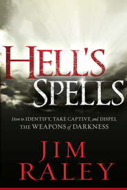 Hell's Spells: How to indentify, take captive, and dispel the weapons of darkness - eBook  -     By: Jim Raley