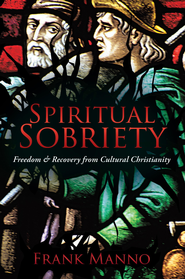 Spiritual Sobriety: Freedom & Recovery from Cultural Christianity - eBook  -     By: Frank Manno