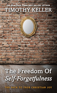 The Freedom of Self-Forgetfulness: The Path to True Christian Joy - eBook  -     By: Timothy Keller