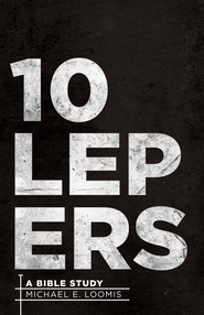 10 Lepers: A Bible Study - eBook  -     By: Michael E. Loomis