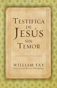 Testifica de Jesús sin Temor, eLibro  (Share Jesus Without Fear, eBook)  -     By: William Fay, Linda Evans Shepherd