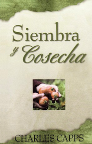 Siembra y Cosecha  (Seedtime and Harvest)  -     By: Charles Capps
