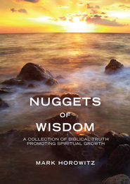 Nuggets of Wisdom: A Collection of Biblical Truth Promoting Spiritual Growth - eBook  -     By: Mark Horowitz