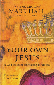 Your Own Jesus: A God Insistent on Making It Personal - eBook  -     By: Mark Hall, Tim Luke