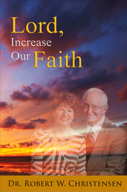 Lord, Increase Our Faith: Second Edition - eBook  -     By: Dr. Robert W. Christensen