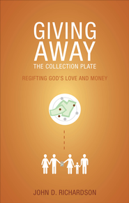 Giving Away the Collection Plate: ReGifting God's Love and Money - eBook  -     By: John Richardson