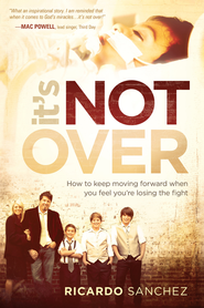 It's Not Over: How to keep moving forward when you feel you're losing the fight - eBook  -     By: Ricardo Sanchez