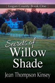 Logan County Book One: Secrets of Willow Shade - eBook  -     By: Jean Thompson Kinsey