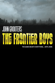 The Frontier Boys: The Novel - eBook  -     By: John Grooters
