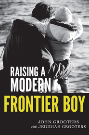 Raising a Modern Frontier Boy: Directing a Film and a Life with My Son - eBook  -     By: John Grooters