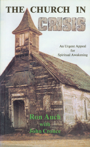 Church in Crisis, The: An Urgent Appeal for Spiritual Awakening - eBook  -     By: Ron Auch