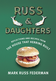 Russ & Daughters: Reflections and Recipes from the House That Herring Built - eBook  -     By: Mark Russ Federman, Calvin Trillin