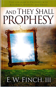 And They Shall Prophesy - eBook  -     By: Ed Finch III