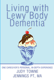 Living with Lewy Body Dementia: One Caregivers Personal, In-Depth Experience - eBook  -     By: Judy Jennings