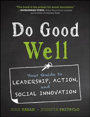 Do Good Well: Your Guide to Leadership, Action, and Social Innovation - eBook  -     By: Nina Vasan, Jennifer Przybylo