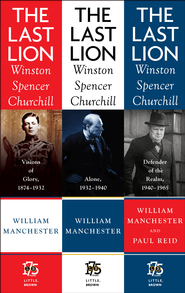 The Last Lion Box Set: Winston Spencer Churchill, 1874 - 1965 - eBook  -     By: William Manchester, Paul Reid