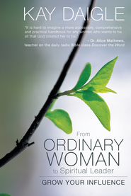 From Ordinary Woman to Spiritual Leader: Grow Your Influence - eBook  -     By: Kay Daigle