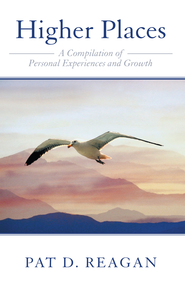 Higher Places: A Compilation of Personal Experiences and Growth - eBook  -     By: Pat Reagan